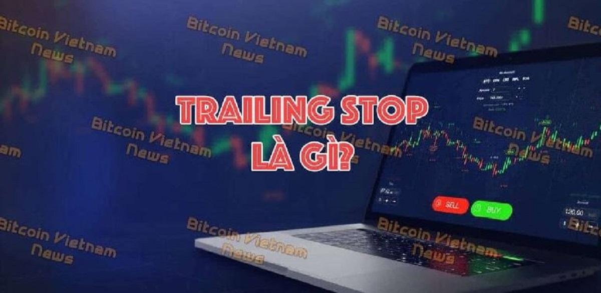 Trailing stop là gì? Cách sử dụng lệnh trailing stop